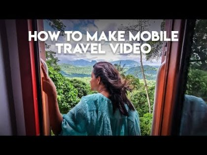 How To Make Mobile Travel Videos | Mobile Vlog