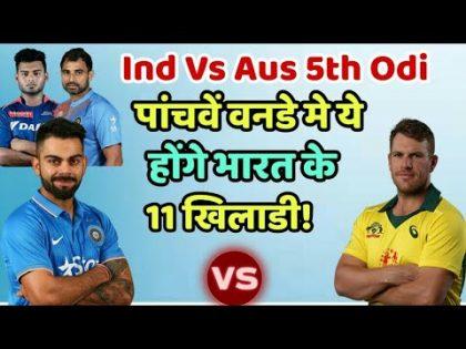 India Vs Australia 5th Odi Predicted Playing Eleven (XI) | Cricket News Today