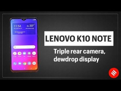 Lenovo K10 Note first look: Triple rear camera, dewdrop display and more