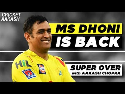 MS DHONI is BACK! | Super Over with Aakash CHOPRA | Cricket News
