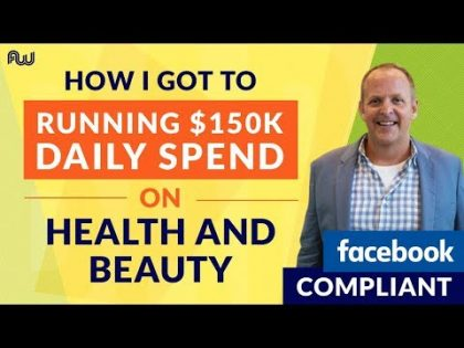 Running $150K Daily Spend on Health and Beauty – FB Compliant   Scott Rewick, AWeurope 2018