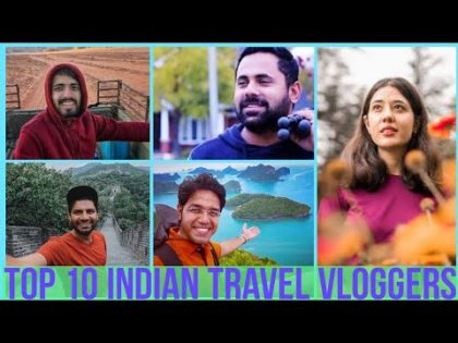 Top 10 Indian Travel Vloggers 2020   Best Indian Travel Youtubers
