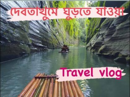 Travel vlog to Debotakhum