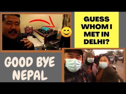 GUESS WHOM I MET IN DELHI ? ||BYE NEPAL||TIBETAN VLOGGER ||TRAVEL VLOGGER|| NEPAL VLOG ||TRAVEL VLOG
