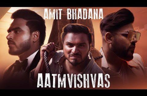 Aatmvishvas – Amit Bhadana | Badshah ( Official Music Video )