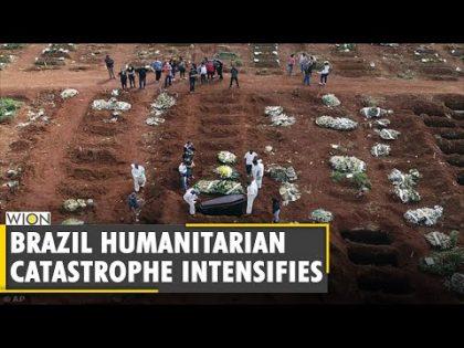 Brazil govt's negligence of COVID-19 causing humanitarian catastrophe | Coronavirus Pandemic | World