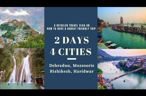 A Detailed Travel VLOG On A Budget Friendly Trip | Dehradun | Mussoorie | Rishikesh | Haridwar.
