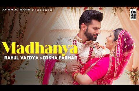 MADHANYA – Rahul Vaidya & Disha Parmar | Asees Kaur |Lijo-DJ Chetas| Anshul Garg | Wedding Song 2021