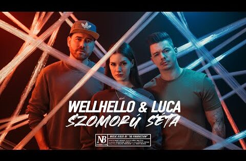 WELLHELLO & LUCA – SZOMORÚ SÉTA – OFFICIAL MUSIC VIDEO