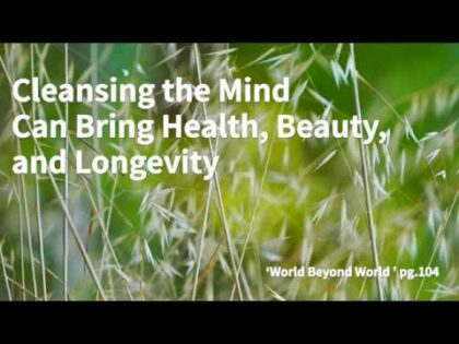 'Cleansing the mind can bring Health, Beauty and Longevity' from World beyond World by Woo Myung