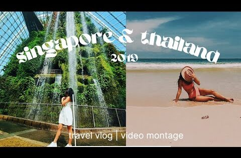 singapore & thailand travel vlog 2019