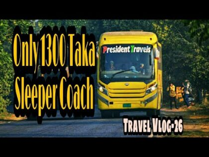 President Travels Sleeper Coach | Cox's Bazar to Dhaka | Travel vlog – 26